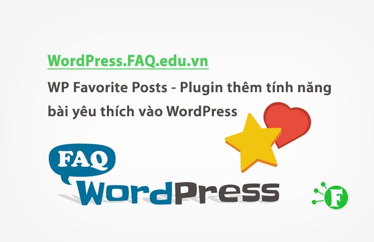 WP Favorite Posts – Plugin thêm tính năng bài yêu thích vào WordPress