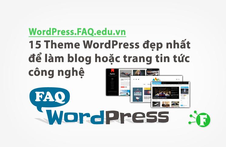 15 Theme WordPress đẹp nhất để làm blog hoặc trang tin tức công nghệ