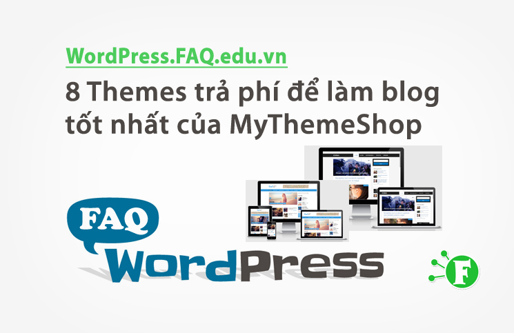 8 Themes trả phí để làm blog tốt nhất của MyThemeShop