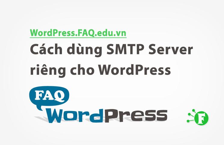 Cách dùng SMTP Server riêng cho WordPress