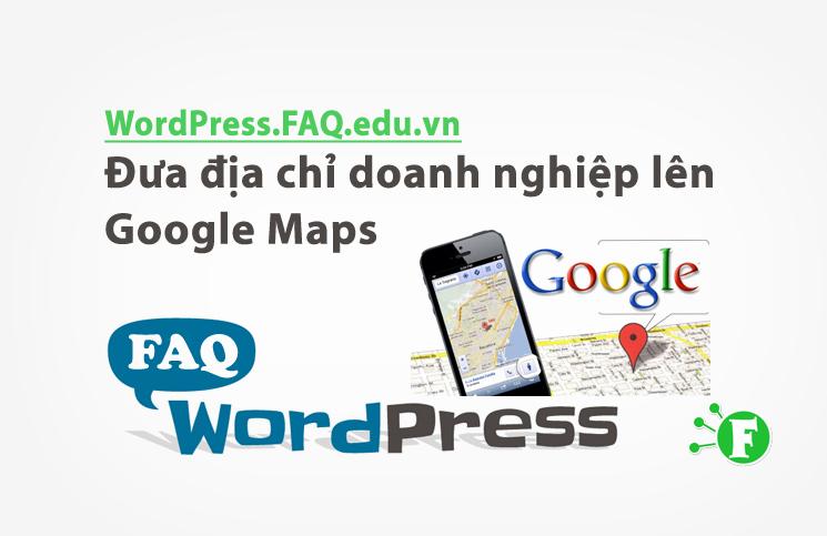 Đưa địa chỉ doanh nghiệp lên Google Maps
