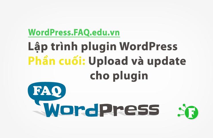 Lập trình plugin WordPress phần cuối: Upload và update cho plugin