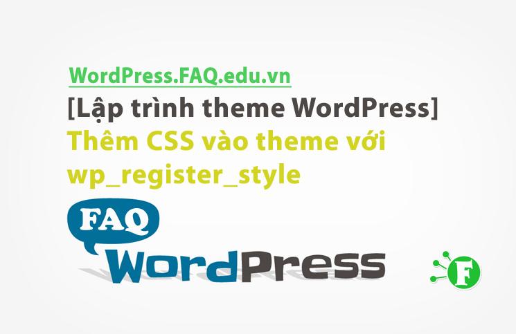 [Lập trình theme WordPress] Thêm CSS vào theme với wp_register_style