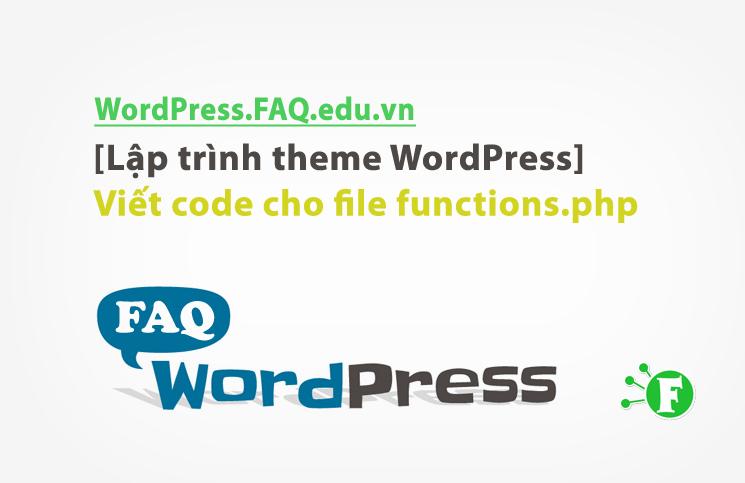 [Lập trình theme WordPress] Viết code cho file functions.php