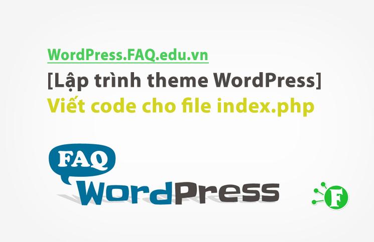[Lập trình theme WordPress] Viết code cho file index.php