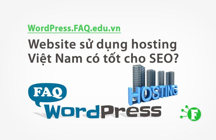 Website sử dụng hosting Việt Nam có tốt cho SEO?