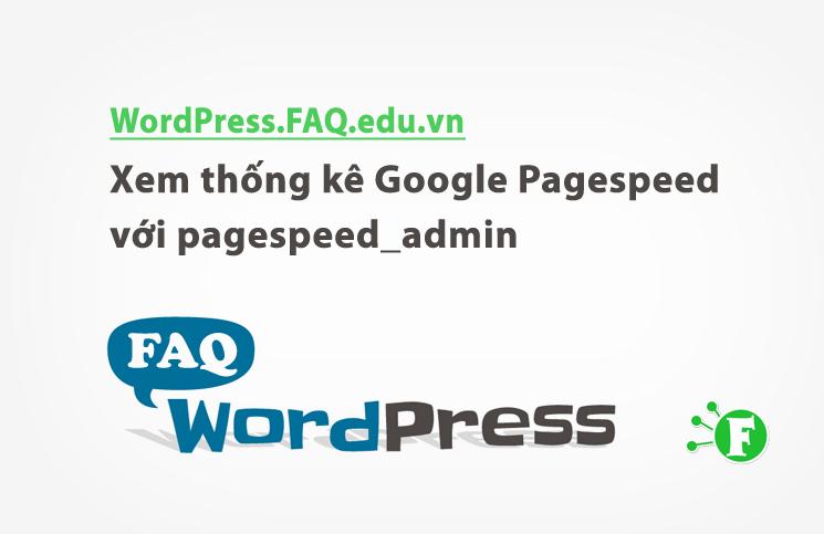 Xem thống kê Google Pagespeed với pagespeed_admin