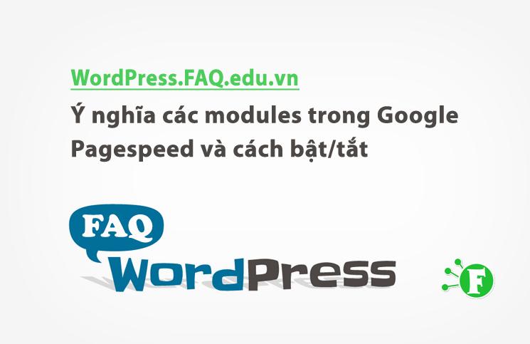 Ý nghĩa các modules trong Google Pagespeed và cách bật/tắt