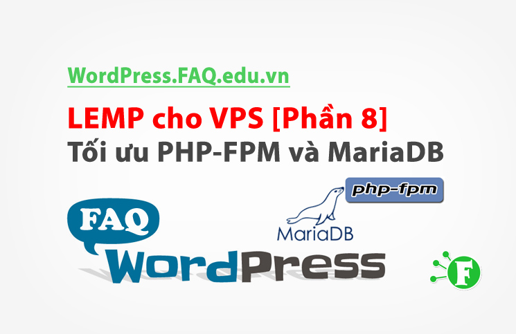 LEMP cho VPS [Phần 8] – Tối ưu PHP-FPM và MariaDB