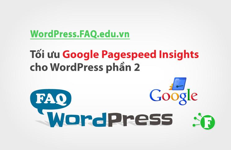 Tối ưu Google Pagespeed Insights cho WordPress – Phần 2
