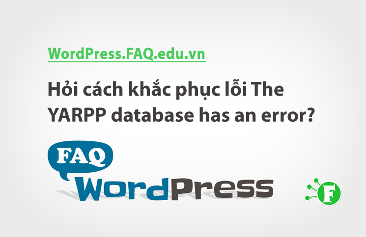 Hỏi cách khắc phục lỗi The YARPP database has an error?